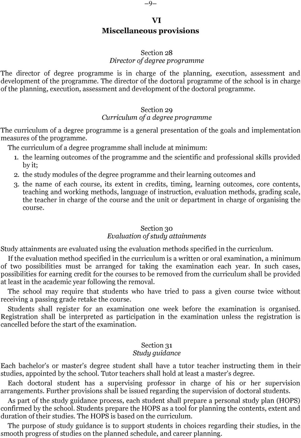Section 29 Curriculum of a degree programme The curriculum of a degree programme is a general presentation of the goals and implementation measures of the programme.