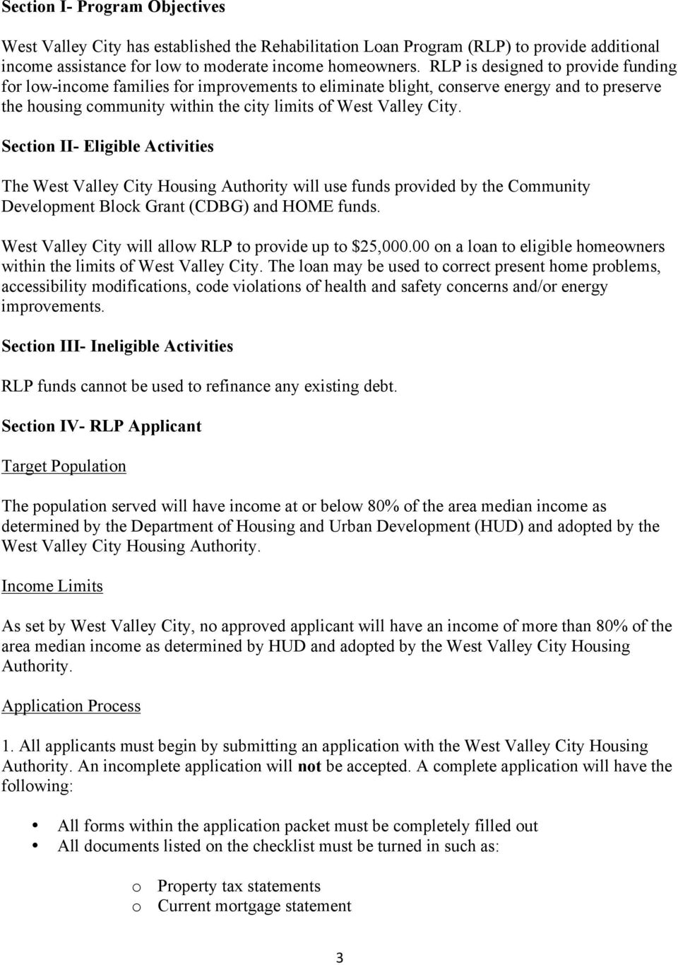 Section II- Eligible Activities The West Valley City Housing Authority will use funds provided by the Community Development Block Grant (CDBG) and HOME funds.
