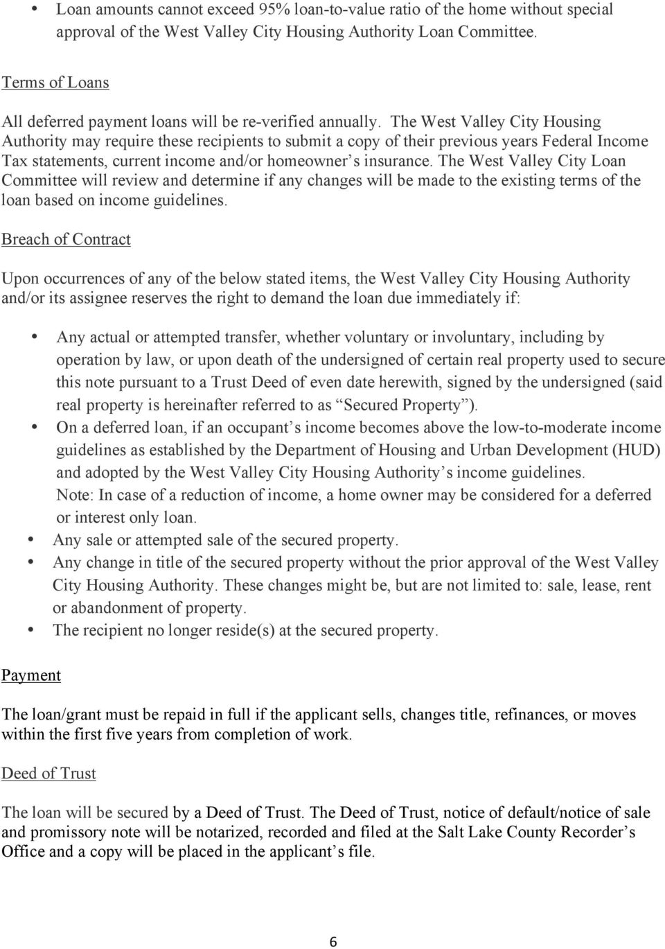 The West Valley City Housing Authority may require these recipients to submit a copy of their previous years Federal Income Tax statements, current income and/or homeowner s insurance.