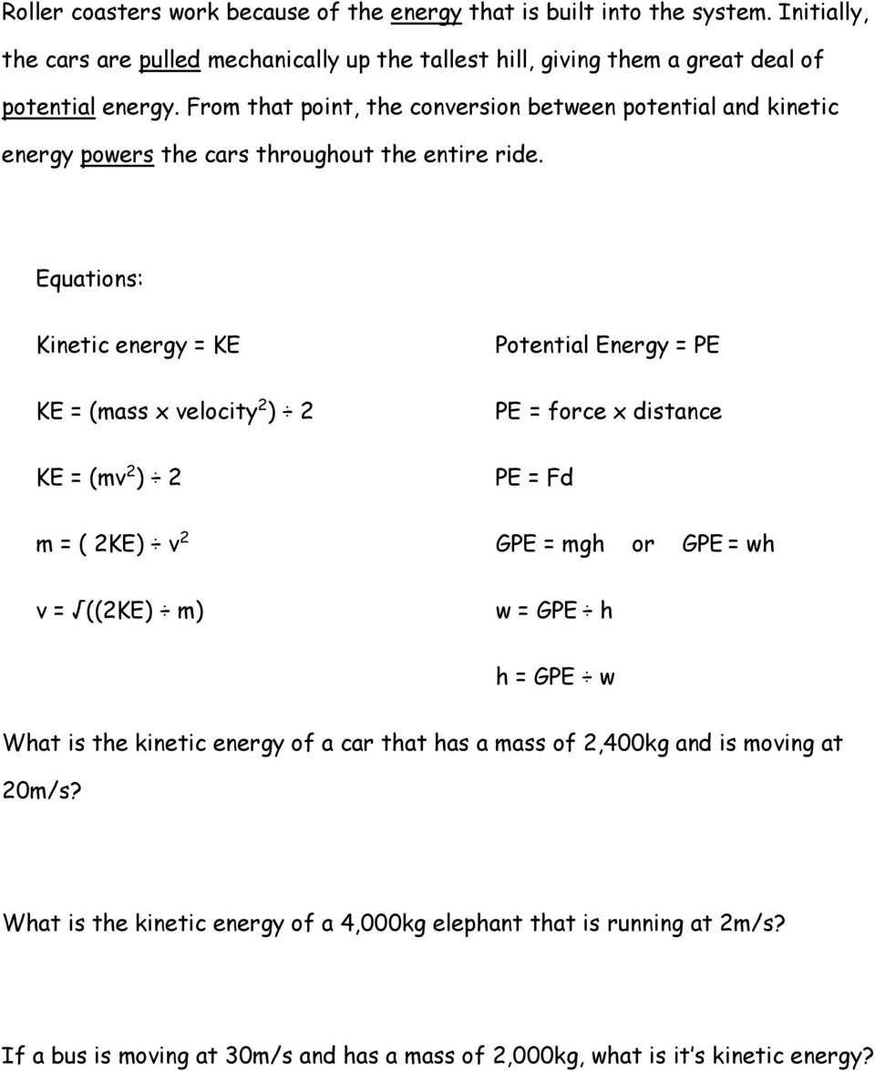 Equations: Kinetic energy = KE Potential Energy = PE KE = (mass x velocity 2 ) 2 PE = force x distance KE = (mv 2 ) 2 PE = Fd m = ( 2KE) v 2 GPE = mgh or GPE = wh v = ((2KE) m) w = GPE