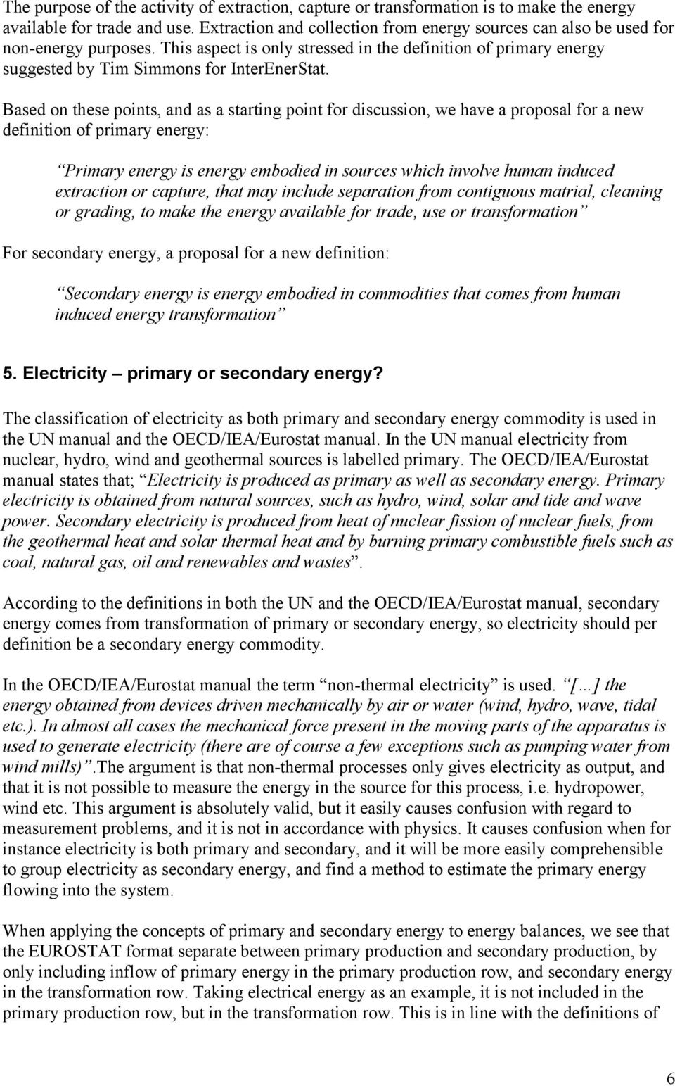 Based on these points, and as a starting point for discussion, we have a proposal for a new definition of primary energy: Primary energy is energy embodied in sources which involve human induced