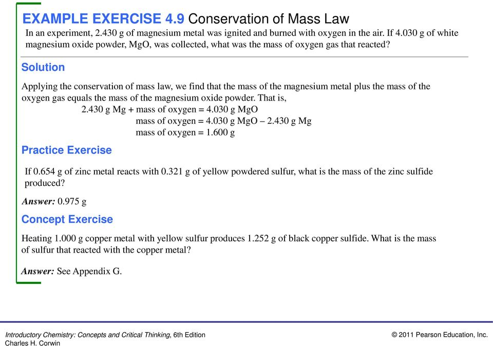 Applying the conservation of mass law, we find that the mass of the magnesium metal plus the mass of the oxygen gas equals the mass of the magnesium oxide powder. That is, 2.