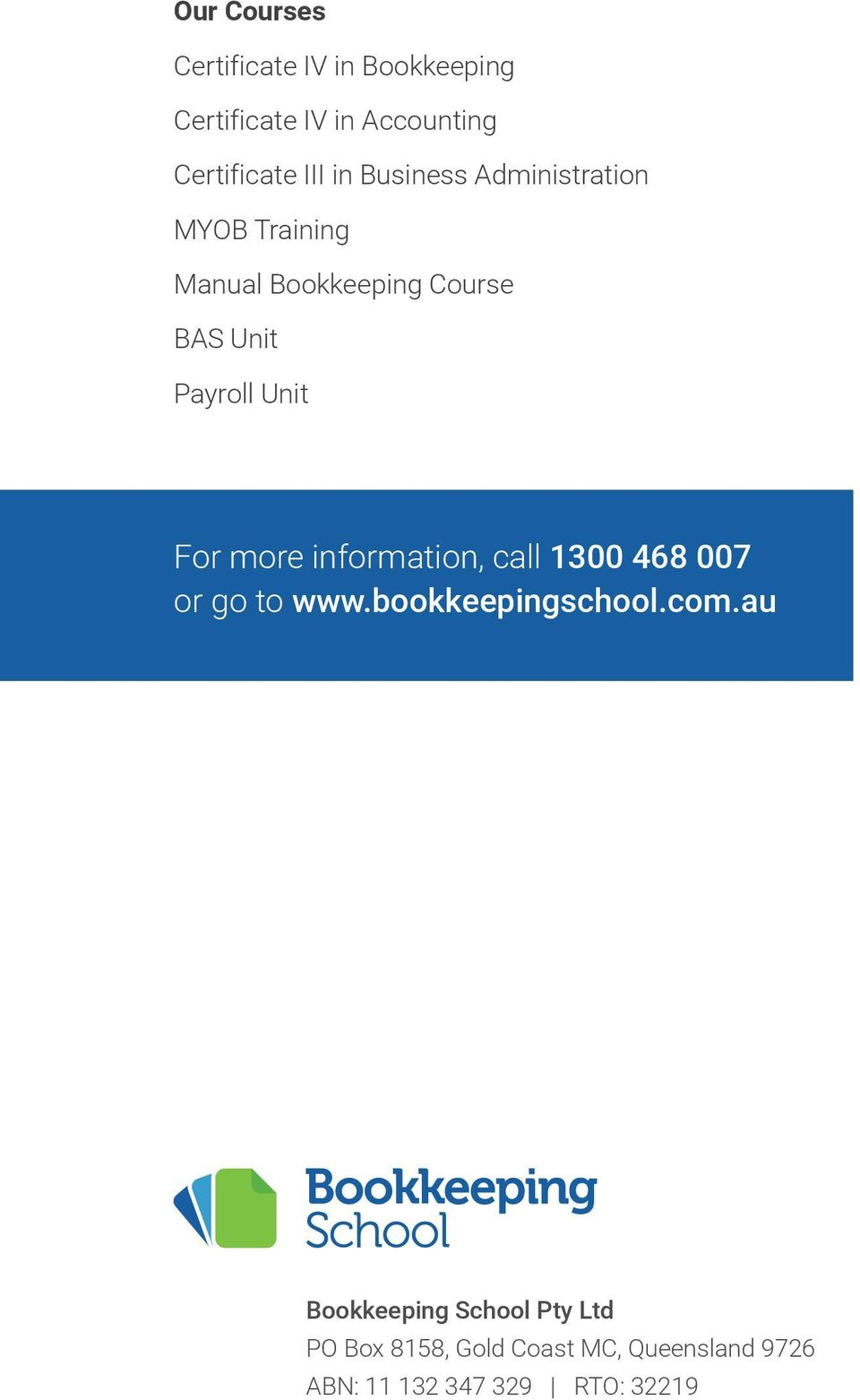 For more information, call 1300 468 007 or go to www.bookkeepingschool.com.