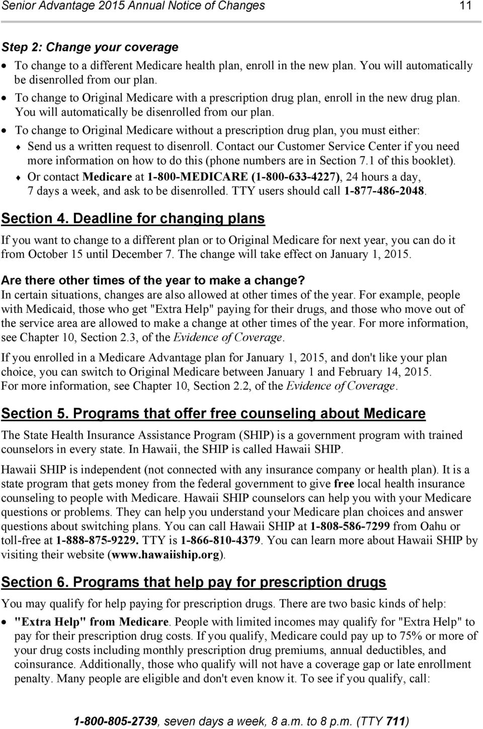 To change to Original Medicare without a prescription drug plan, you must either: Send us a written request to disenroll.