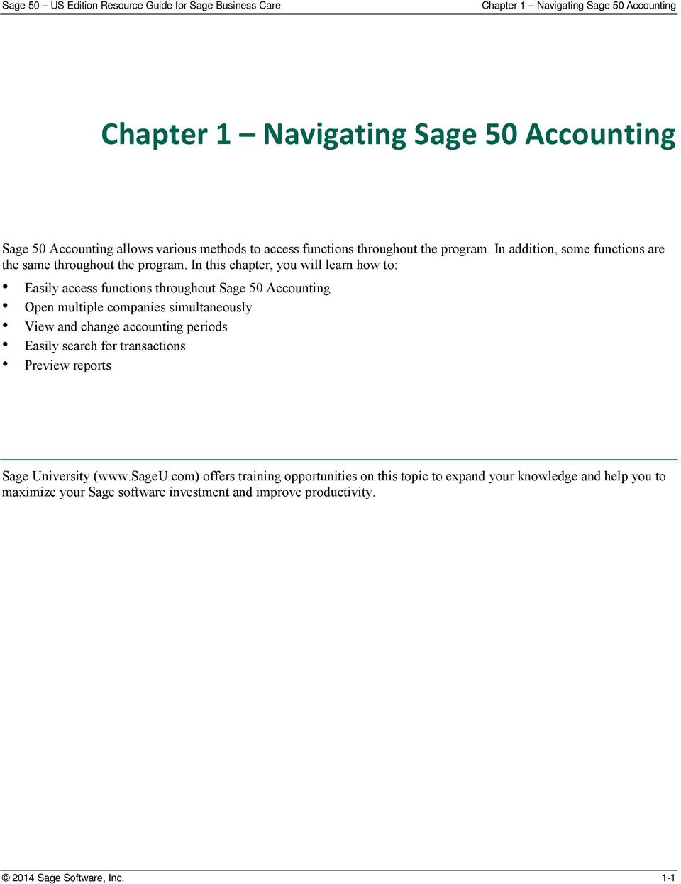In this chapter, you will learn how to: Easily access functions throughout Sage 50 Accounting Open multiple companies simultaneously View and change accounting periods Easily