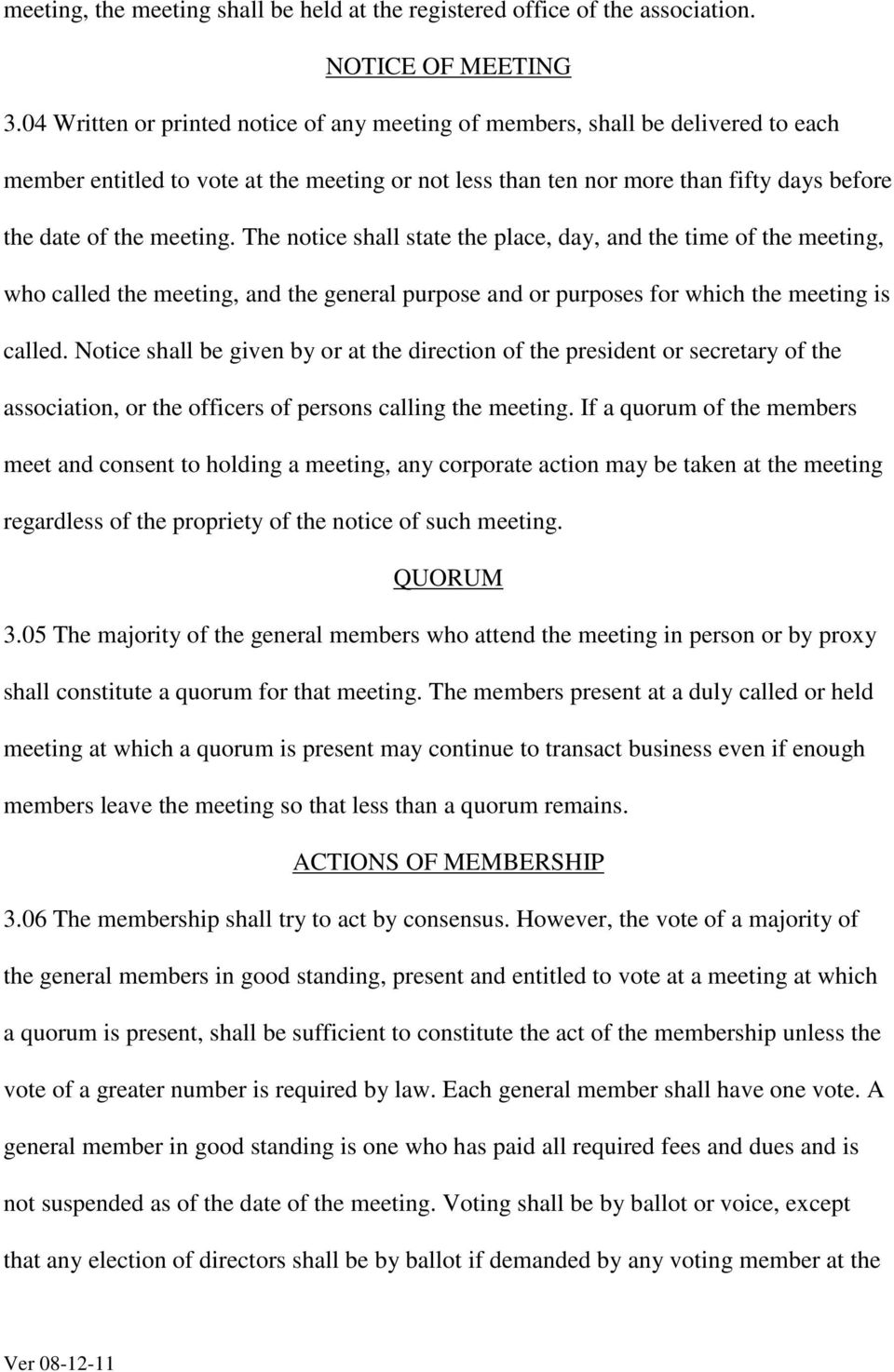 The notice shall state the place, day, and the time of the meeting, who called the meeting, and the general purpose and or purposes for which the meeting is called.