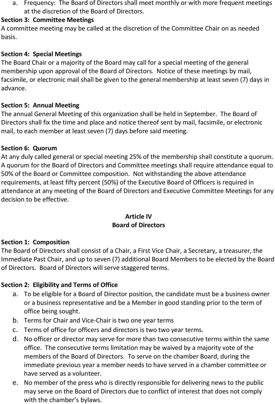 Section 4: Special Meetings The Board Chair or a majority of the Board may call for a special meeting of the general membership upon approval of the Board of Directors.