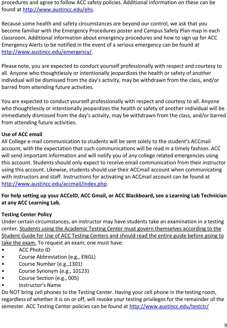 Additional information about emergency procedures and how to sign up for ACC Emergency Alerts to be notified in the event of a serious emergency can be found at http://www.austincc.edu/emergency/.