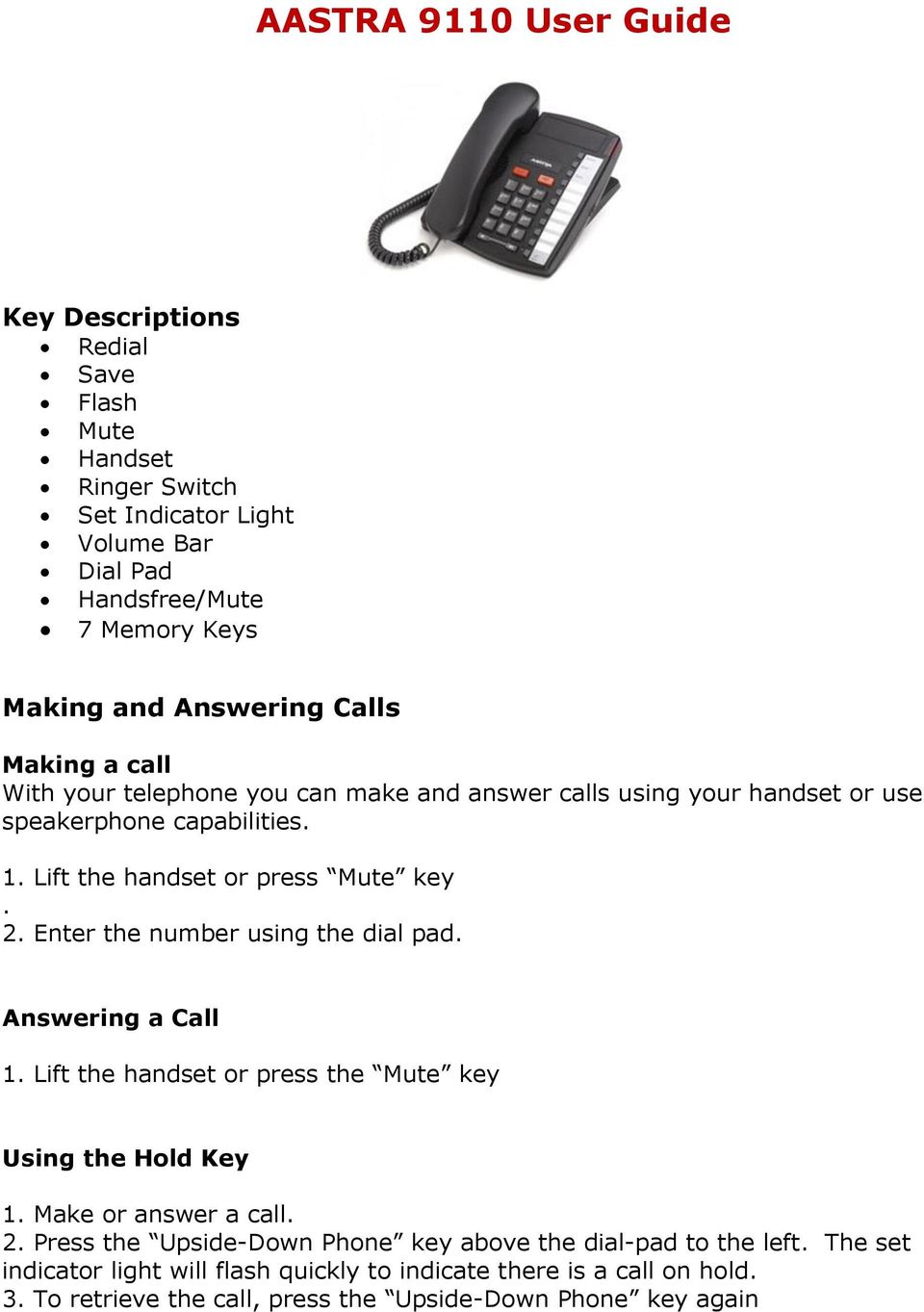 Lift the handset or press Mute key. 2. Enter the number using Answering a