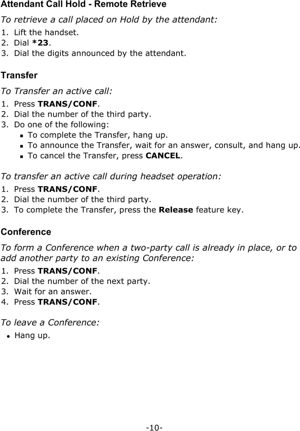 To cancel the Transfer, press CANCEL. To transfer an active call during headset operation: 1. Press TRANS/CONF. 2. Dial the number of the third party. 3.