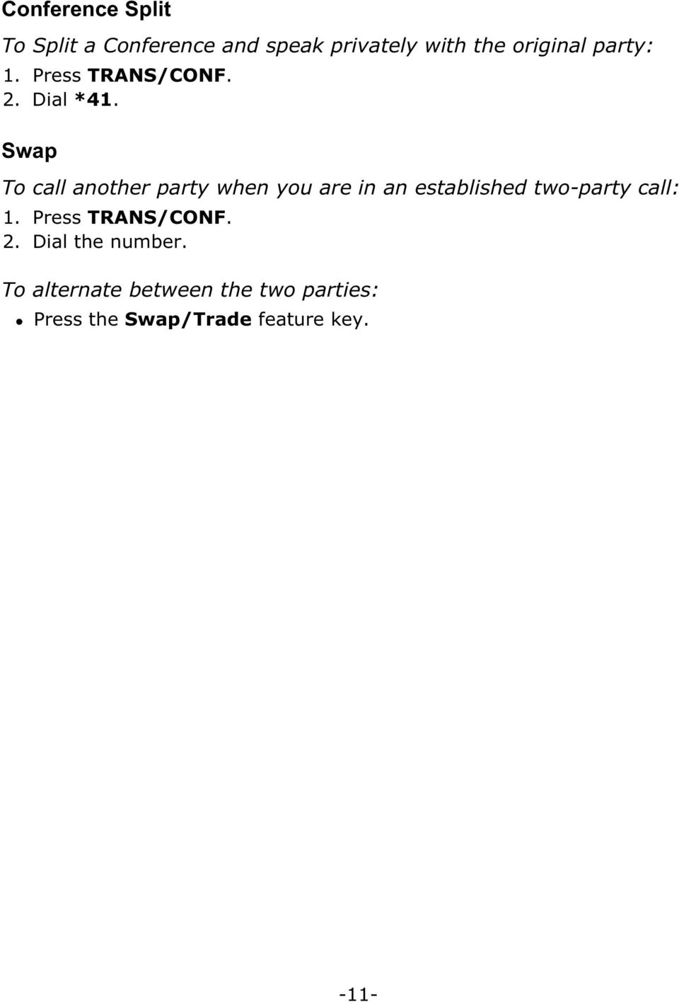 Swap To call another party when you are in an established two-party call: 1.