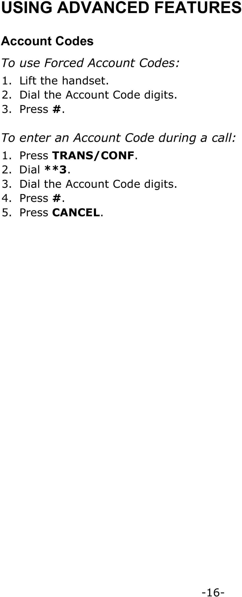 To enter an Account Code during a call: 1. Press TRANS/CONF. 2.