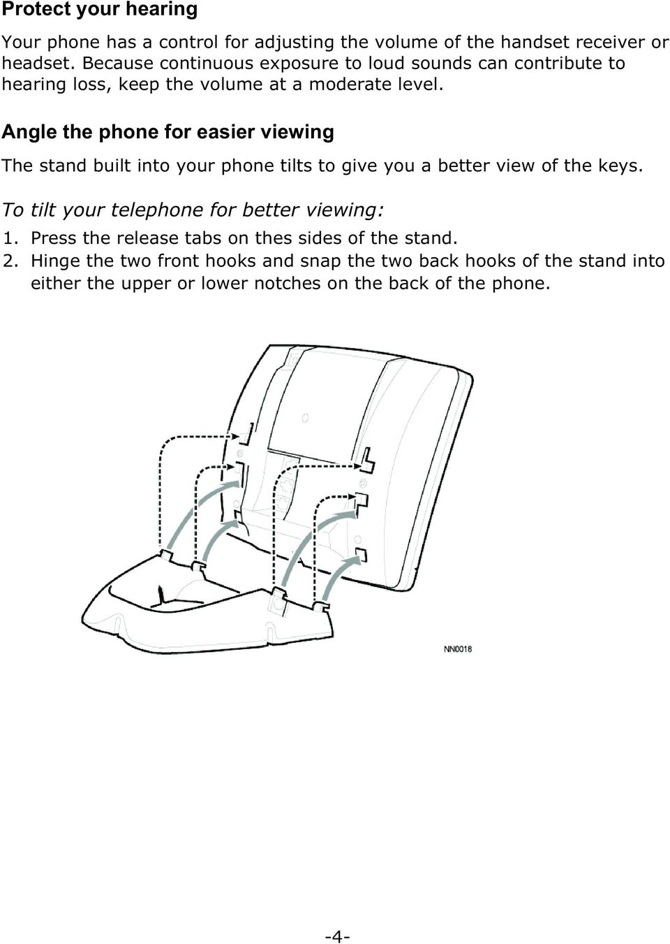 Angle the phone for easier viewing The stand built into your phone tilts to give you a better view of the keys.