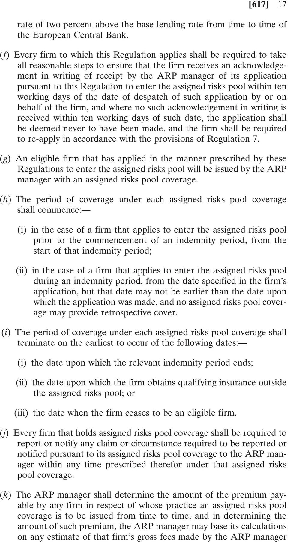 application pursuant to this Regulation to enter the assigned risks pool within ten working days of the date of despatch of such application by or on behalf of the firm, and where no such
