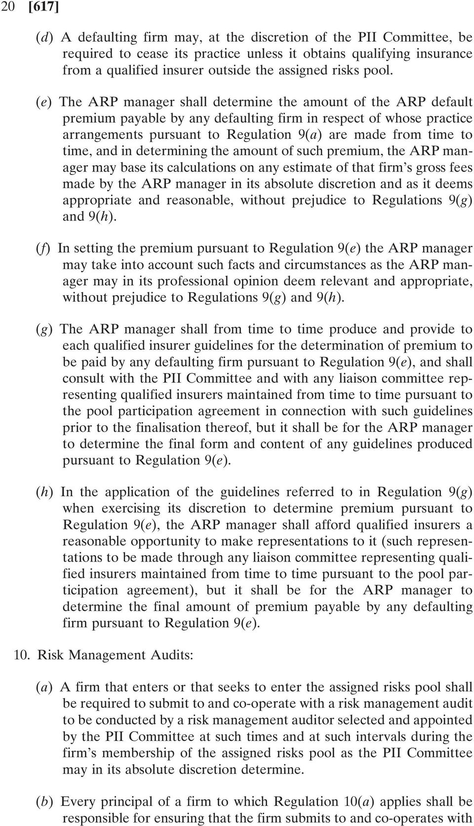 (e) The ARP manager shall determine the amount of the ARP default premium payable by any defaulting firm in respect of whose practice arrangements pursuant to Regulation 9(a) are made from time to