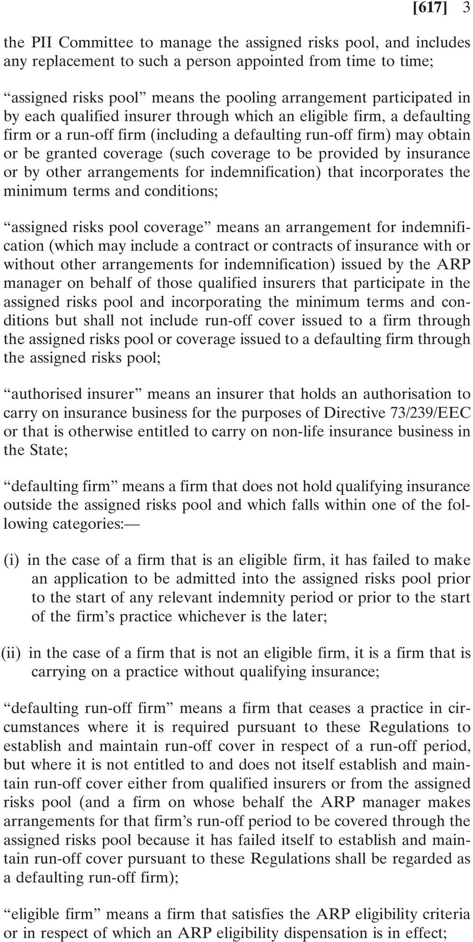 by insurance or by other arrangements for indemnification) that incorporates the minimum terms and conditions; assigned risks pool coverage means an arrangement for indemnification (which may include