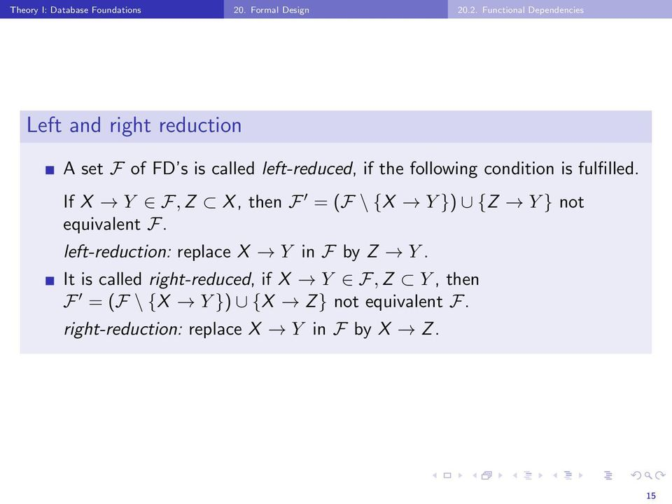 .2. Functional Dependencies Left and right reduction A set F of FD s is called left-reduced, if the
