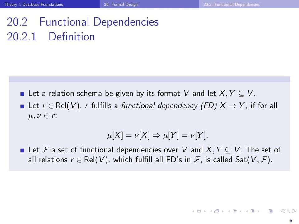 r fulfills a functional dependency (FD) X Y, if for all µ, ν r: µ[x ] = ν[x ] µ[y ] = ν[y ].