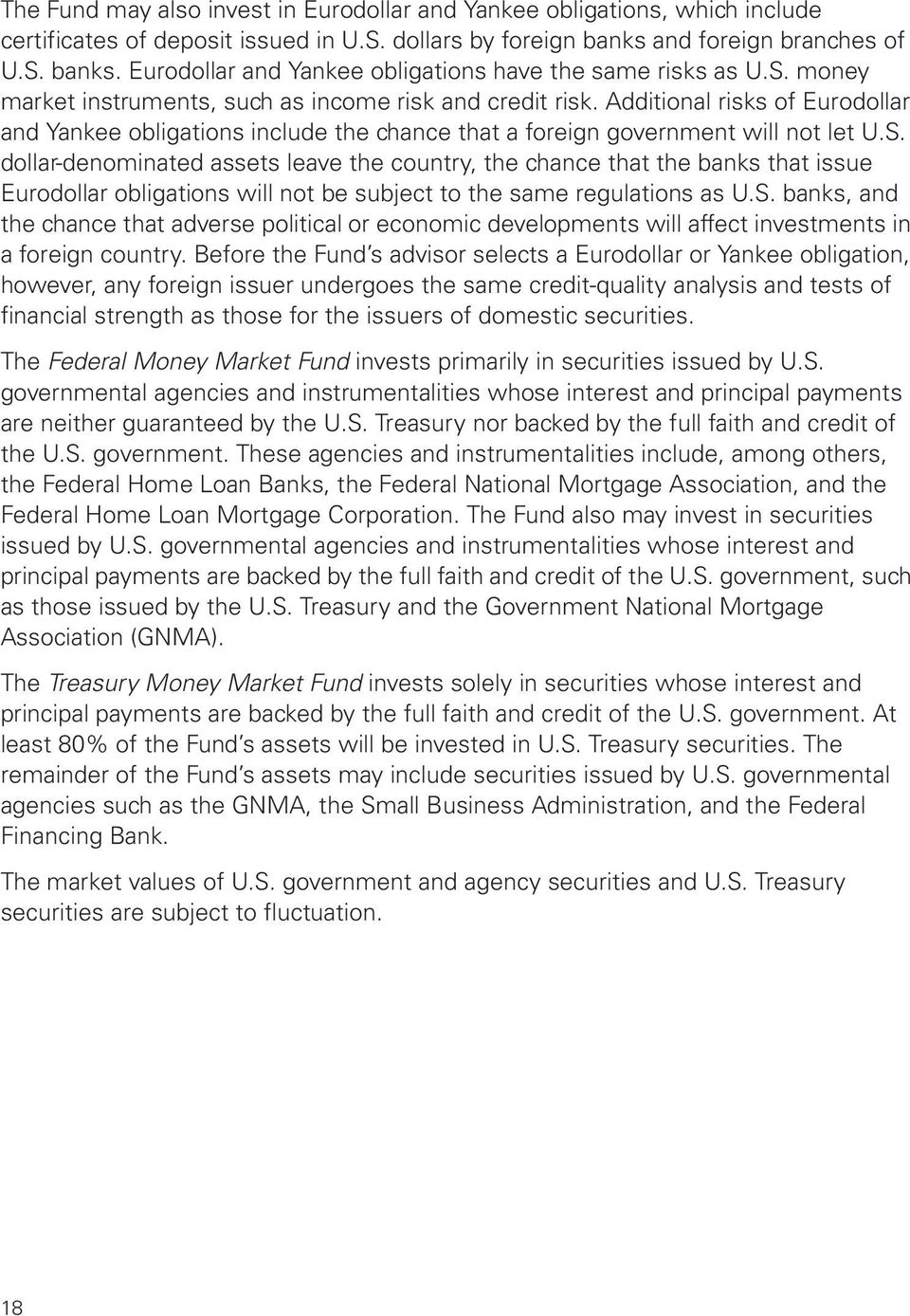 Additional risks of Eurodollar and Yankee obligations include the chance that a foreign government will not let U.S.
