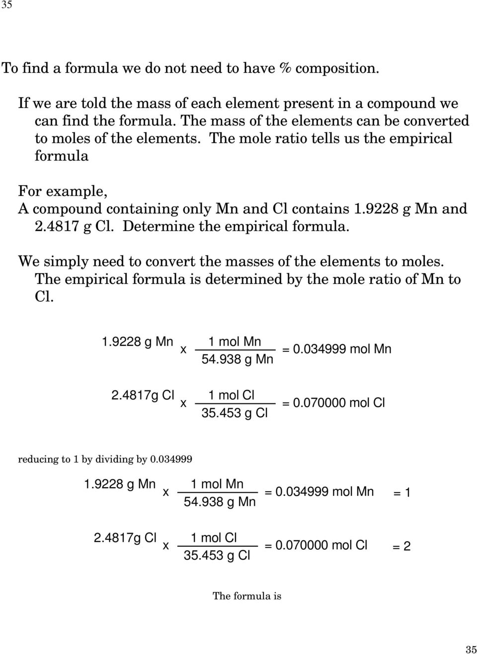 4817 g Cl. Determine the empirical formula. We simply need to convert the masses of the elements to moles. The empirical formula is determined by the mole ratio of Mn to Cl. 1.