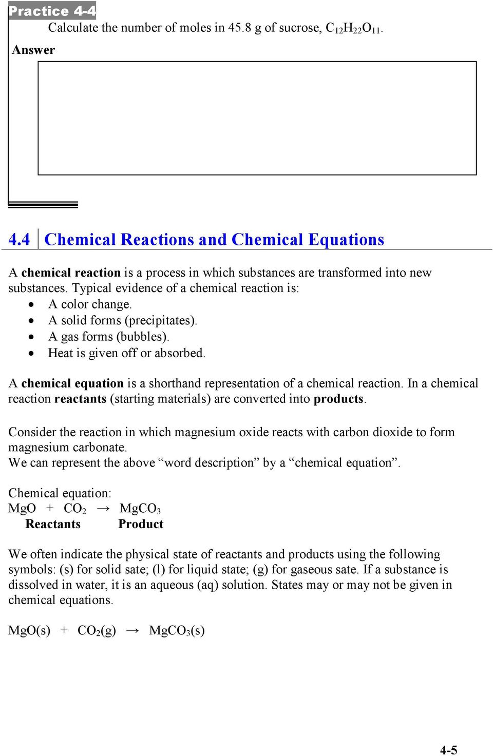 Typical evidence of a chemical reaction is: A color change. A solid forms (precipitates). A gas forms (bubbles). Heat is given off or absorbed.