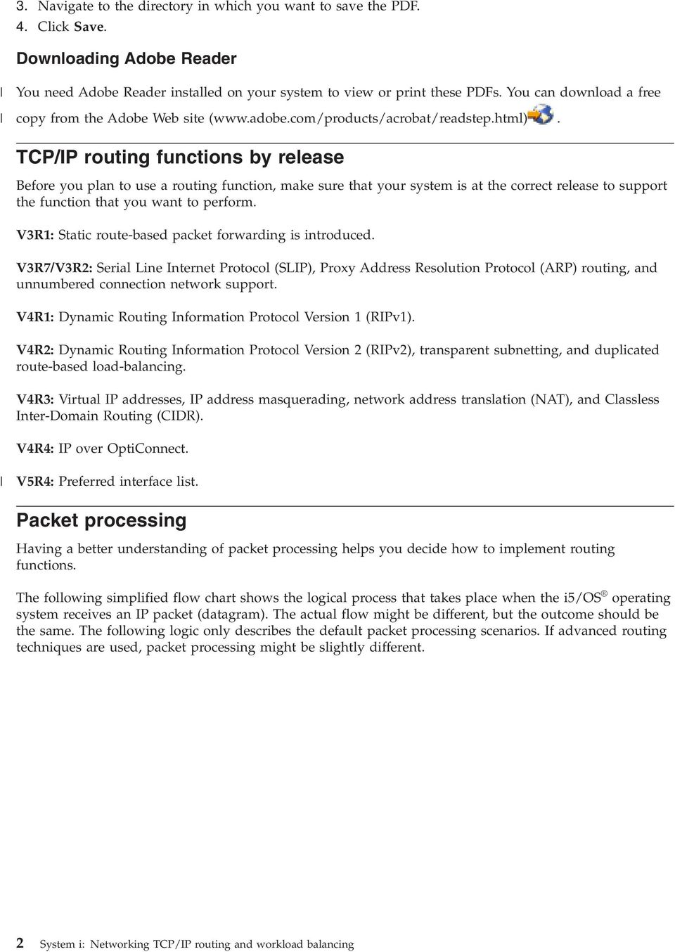 TCP/IP routing functions by release Before you plan to use a routing function, make sure that your system is at the correct release to support the function that you want to perform.
