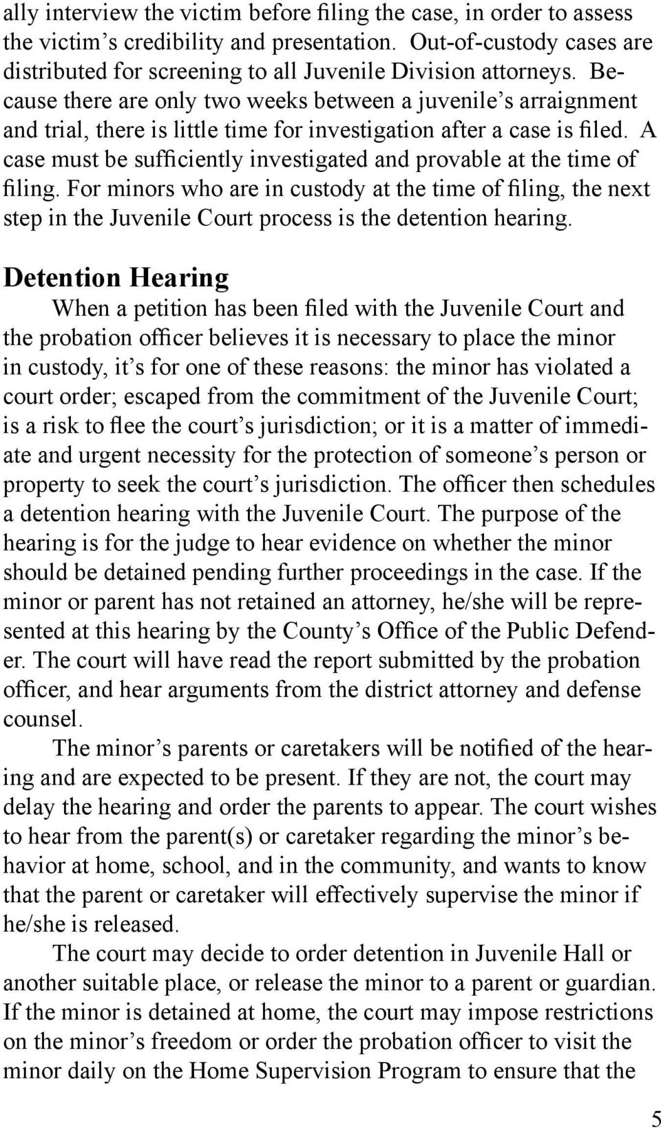 A case must be sufficiently investigated and provable at the time of filing. For minors who are in custody at the time of filing, the next step in the Juvenile Court process is the detention hearing.