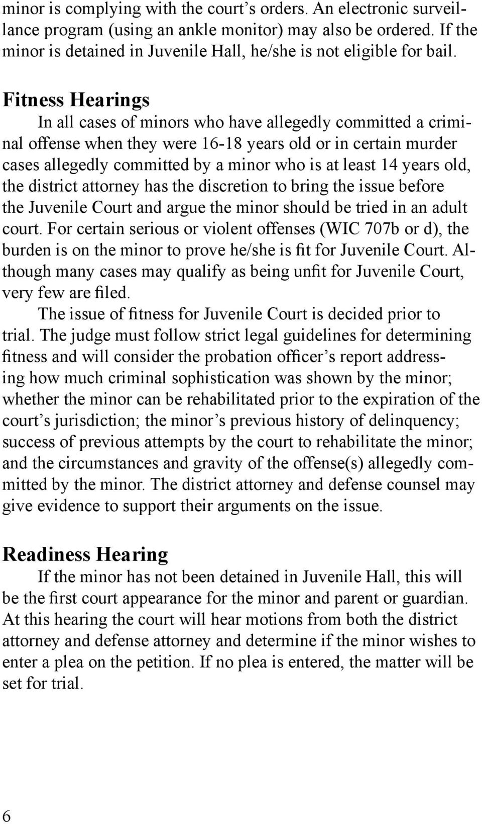 years old, the district attorney has the discretion to bring the issue before the Juvenile Court and argue the minor should be tried in an adult court.