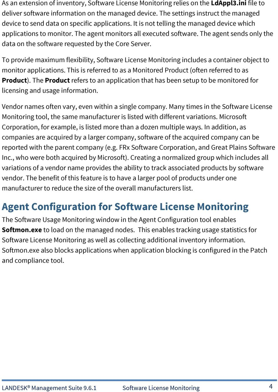 The agent sends only the data on the software requested by the Core Server. To provide maximum flexibility, Software License Monitoring includes a container object to monitor applications.