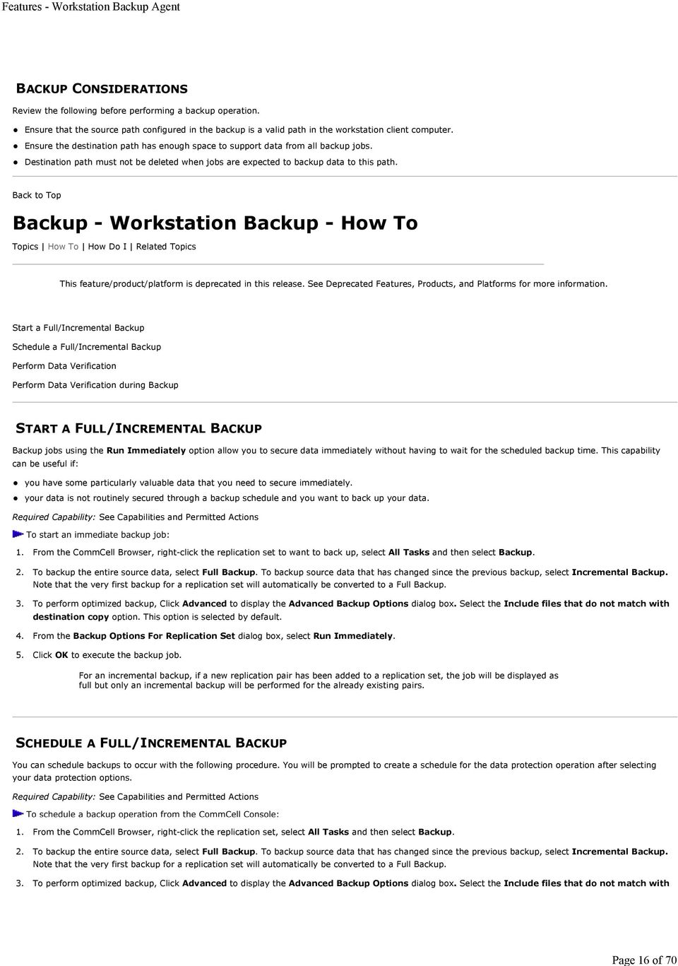 Back to Top Backup - Workstation Backup - How To Topics How To How Do I Related Topics This feature/product/platform is deprecated in this release.