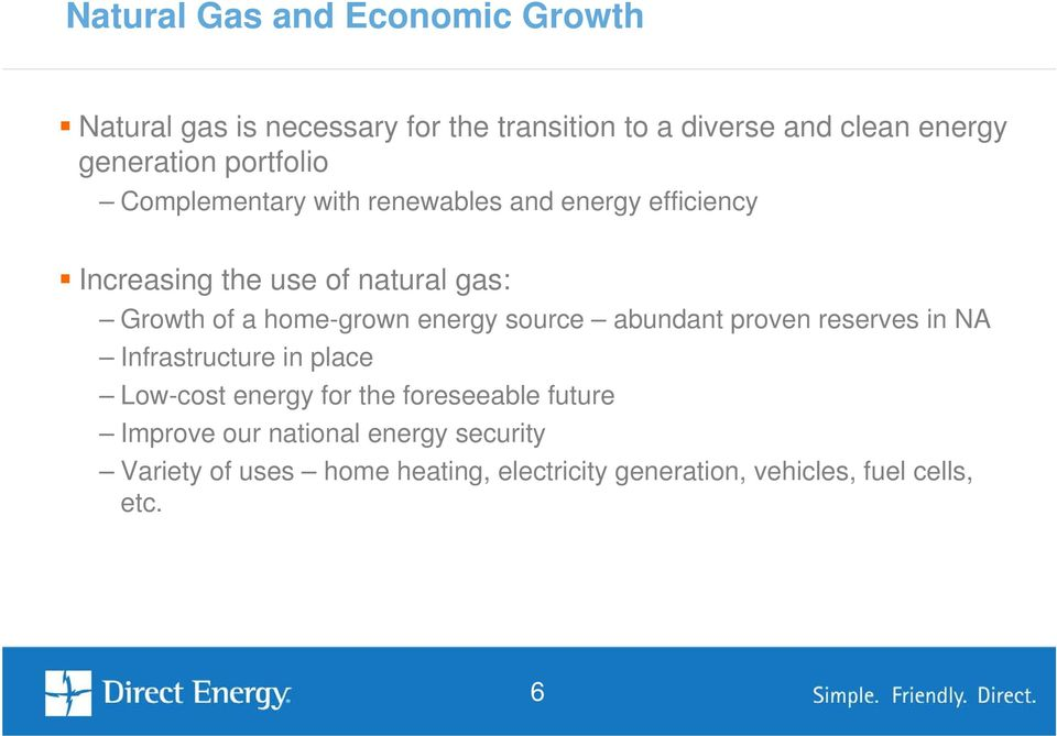 home-grown energy source abundant proven reserves in NA Infrastructure in place Low-cost energy for the foreseeable