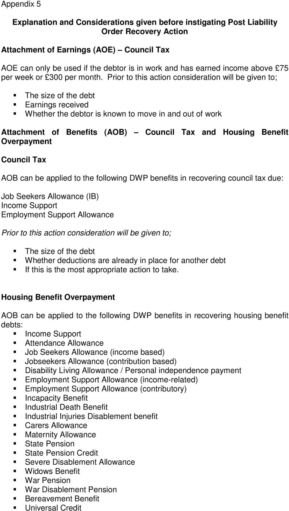 Prior to this action consideration will be given to; The size of the debt Earnings received Whether the debtor is known to move in and out of work Attachment of Benefits (AOB) Council Tax and Housing