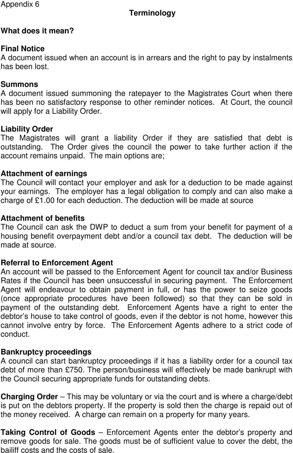At Court, the council will apply for a Liability Order. Liability Order The Magistrates will grant a liability Order if they are satisfied that debt is outstanding.
