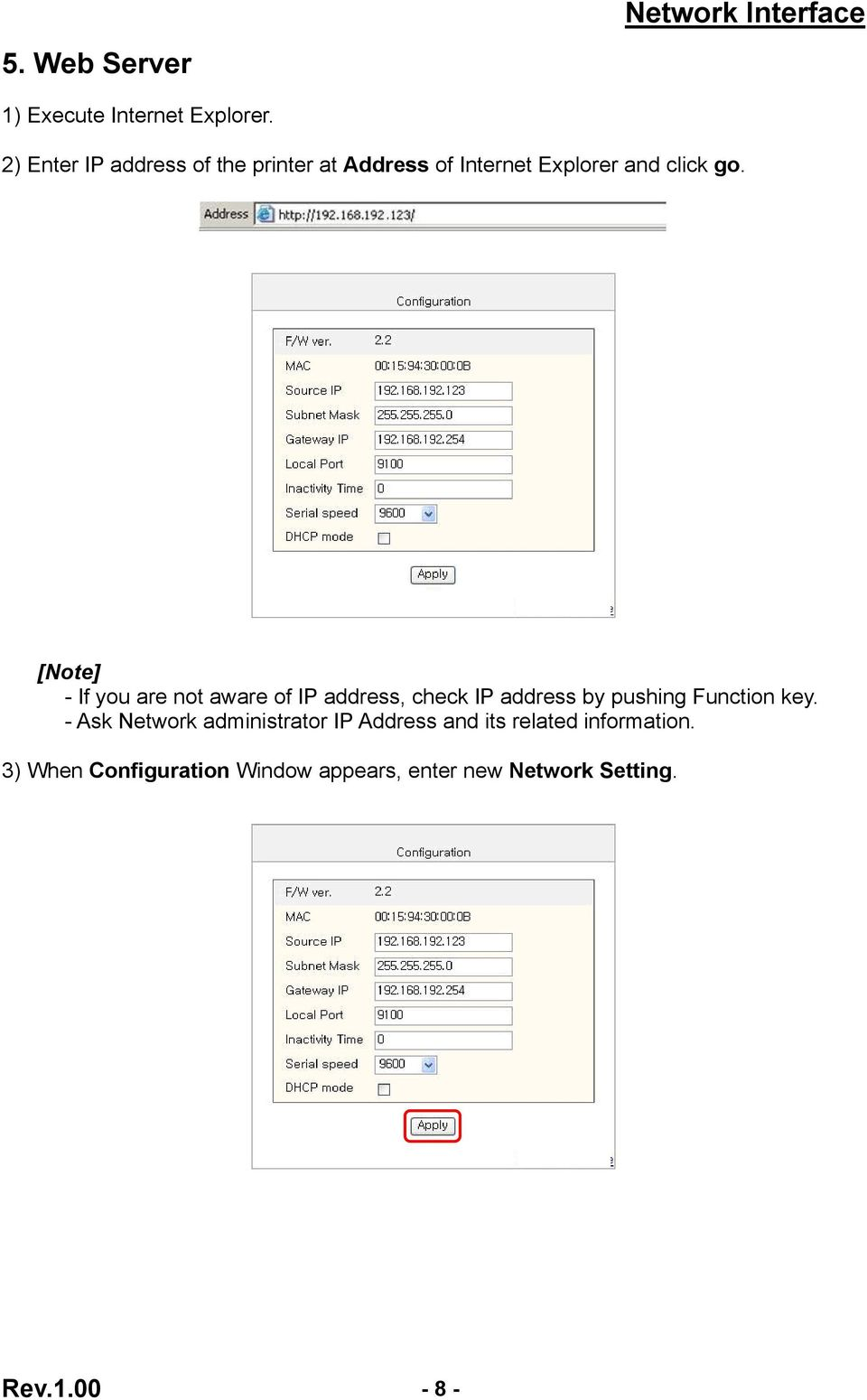 - If you are not aware of IP address, check IP address by pushing Function key.