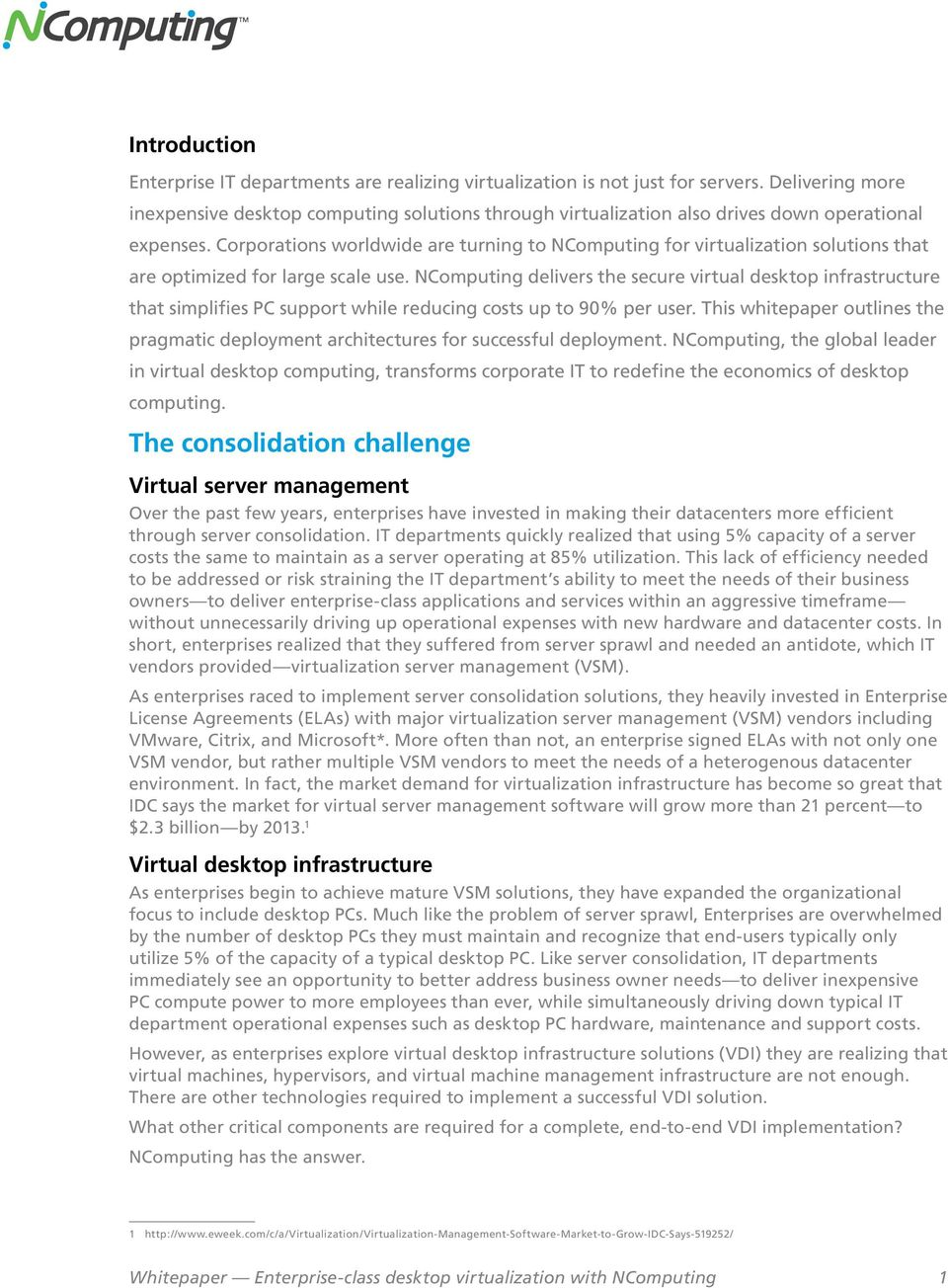 Corporations worldwide are turning to NComputing for virtualization solutions that are optimized for large scale use.