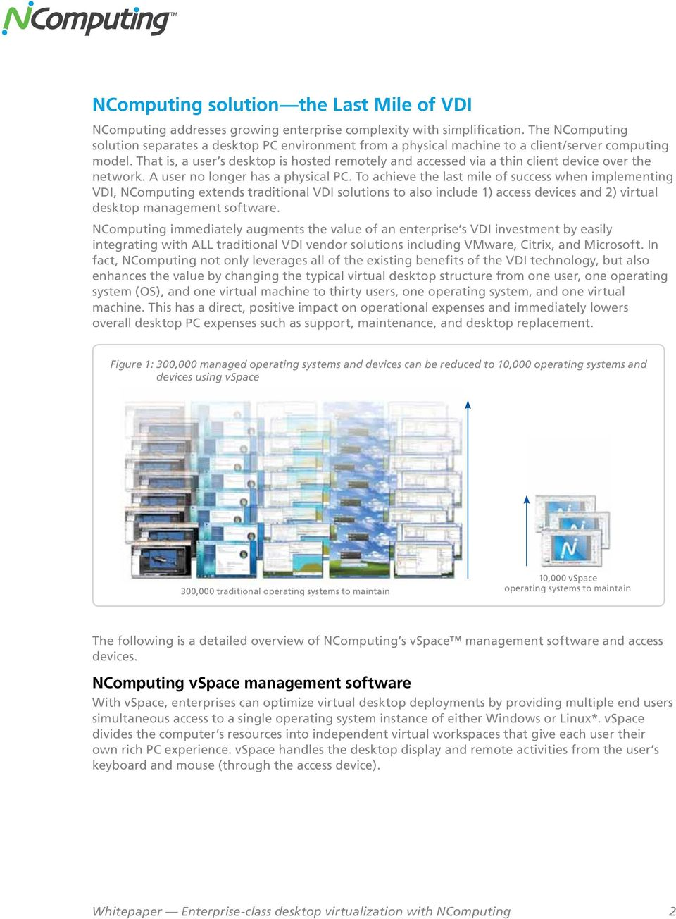 That is, a user s desktop is hosted remotely and accessed via a thin client device over the network. A user no longer has a physical PC.