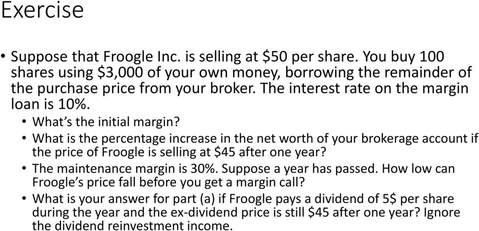 What s the initial margin? What is the percentage increase in the net worth of your brokerage account if the price of Froogle is selling at $45 after one year?