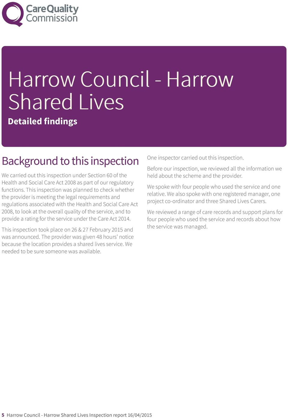 This inspection was planned to check whether the provider is meeting the legal requirements and regulations associated with the Health and Social Care Act 2008, to look at the overall quality of the