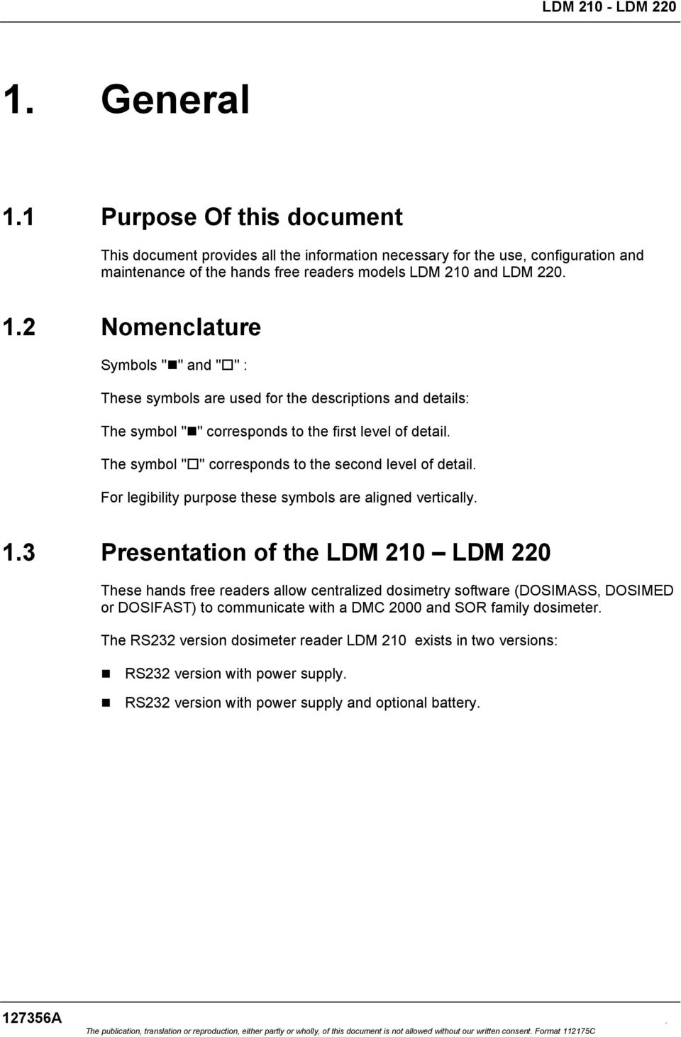 3 Presentation of the LDM 210 LDM 220 These hands free readers allow centralized dosimetry software (DOSIMASS, DOSIMED or DOSIFAST) to communicate with a DMC 2000 and SOR family dosimeter.