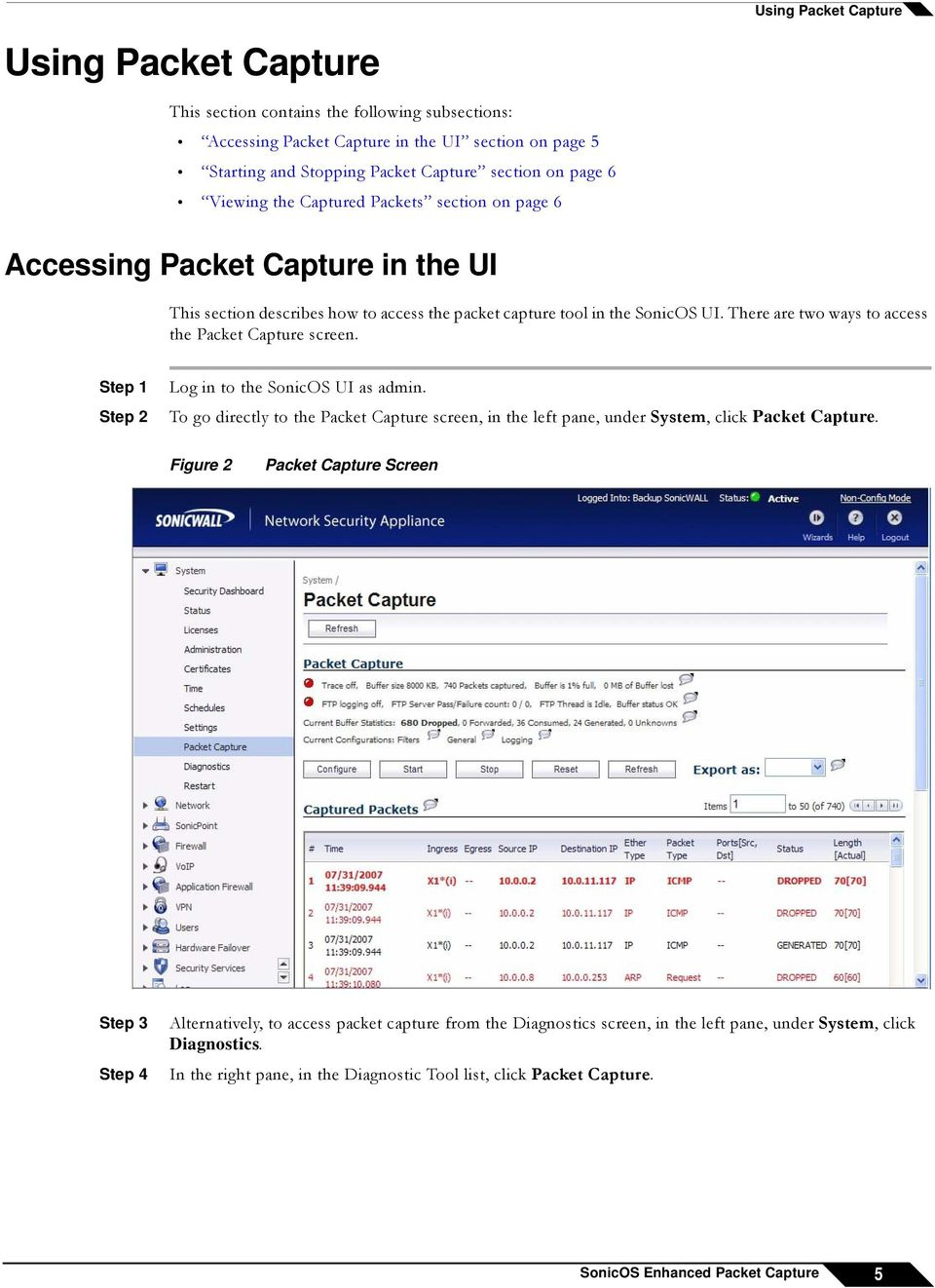 There are two ways to access the Packet Capture screen. Step 1 Step 2 Log in to the SonicOS UI as admin.