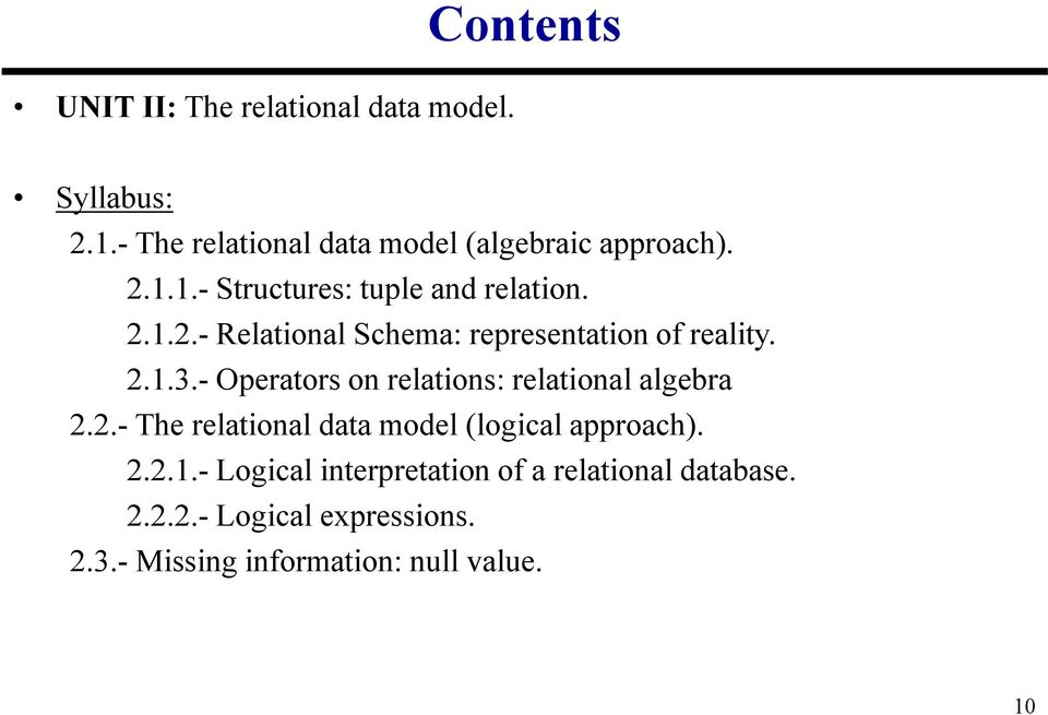 - Operators on relations: relational algebra 2.2.- The relational data model (logical approach). 2.2.1.