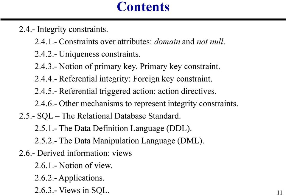 - Referential triggered action: action directives. 2.4.6.- Other mechanisms to represent integrity constraints. 2.5.