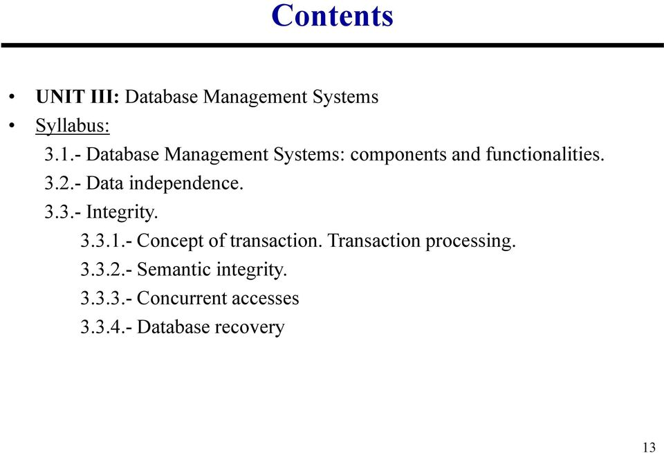 - Data independence. 3.3.- Integrity. 3.3.1.- Concept of transaction.