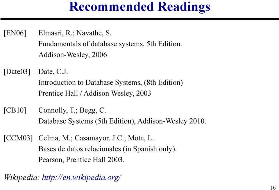 Introduction to Database Systems, (8th Edition) Prentice Hall / Addison Wesley, 2003 [CB10] Connolly, T.; Begg, C.