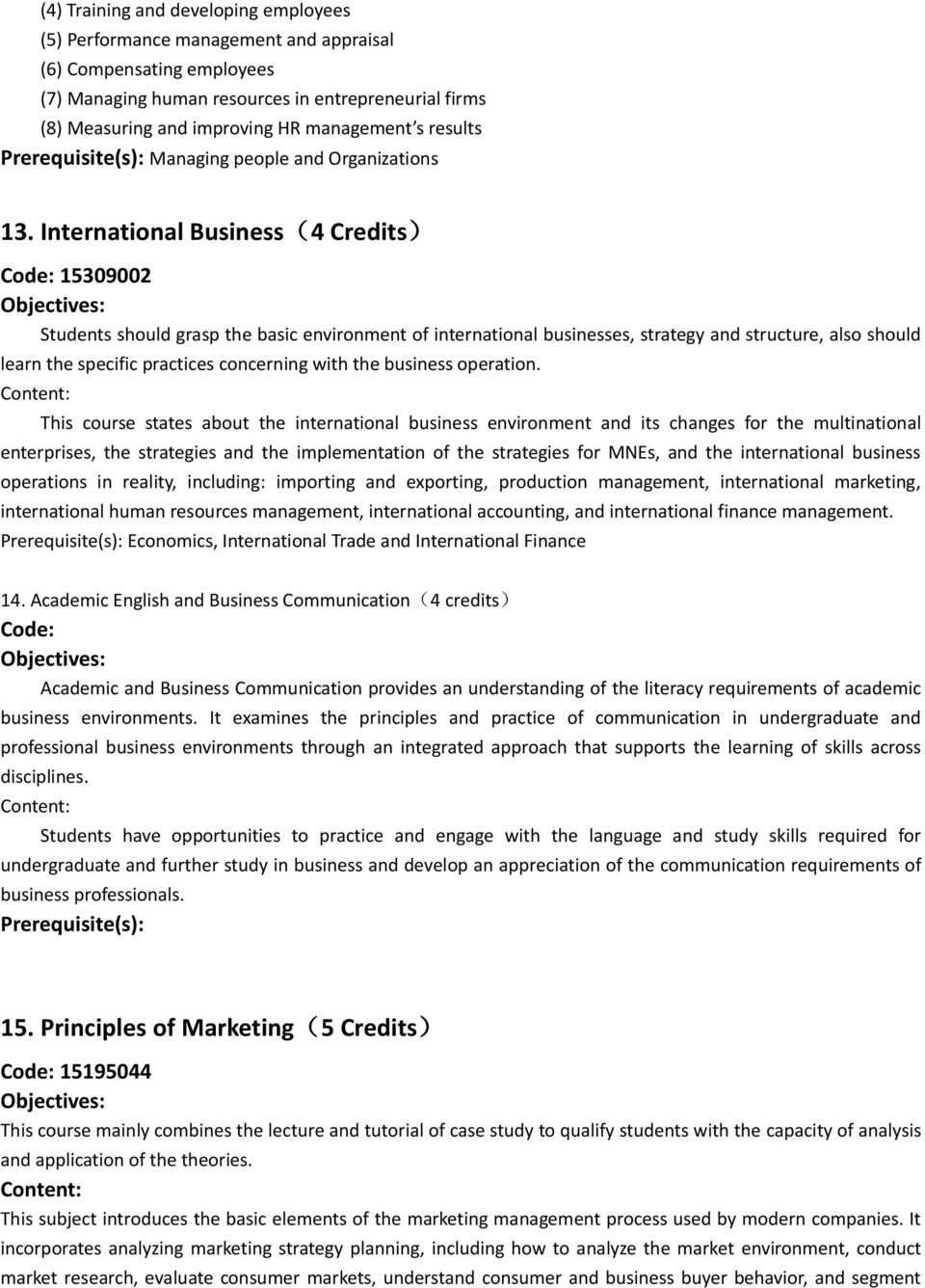 International Business(4 Credits) Code: 15309002 Students should grasp the basic environment of international businesses, strategy and structure, also should learn the specific practices concerning