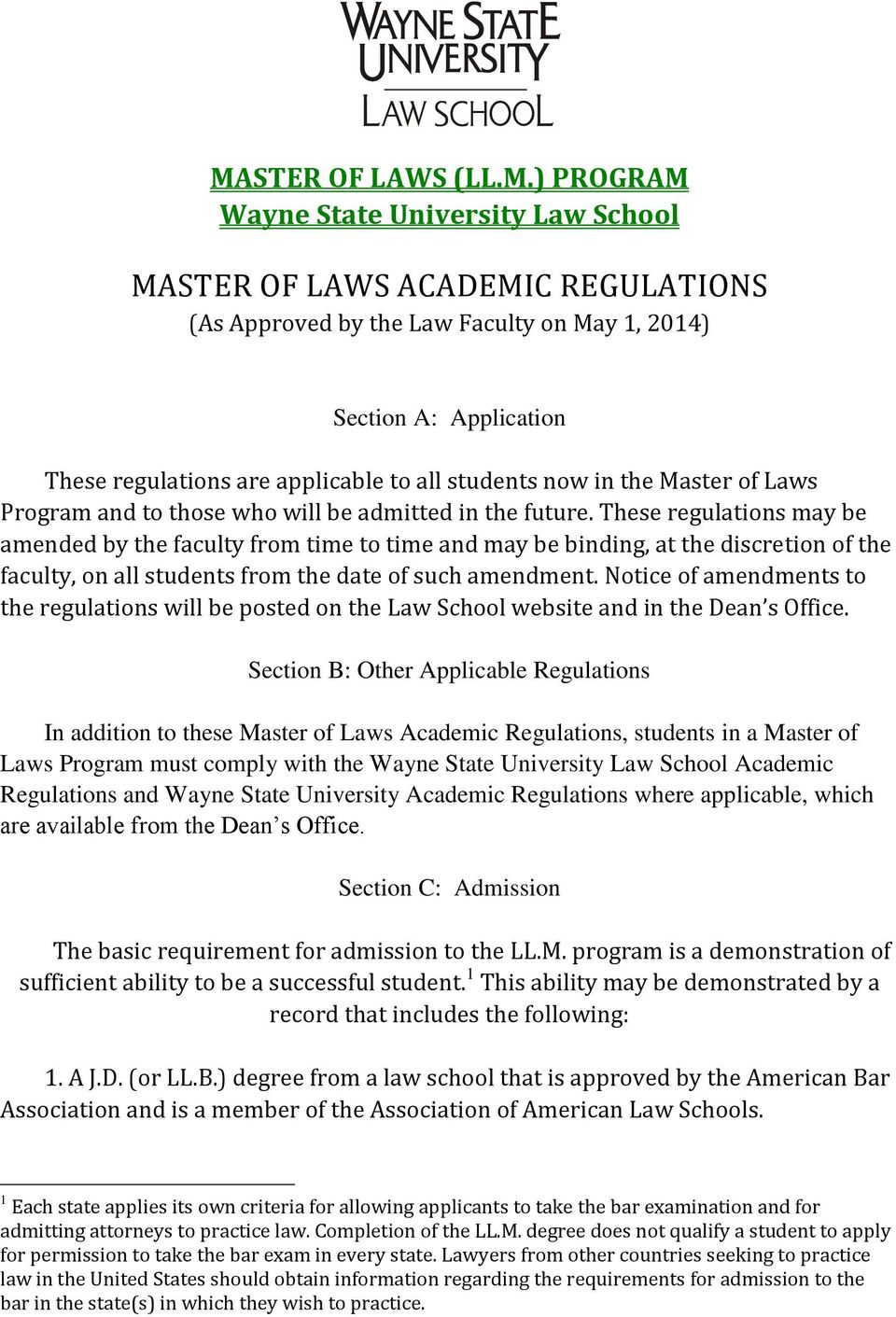 These regulations may be amended by the faculty from time to time and may be binding, at the discretion of the faculty, on all students from the date of such amendment.