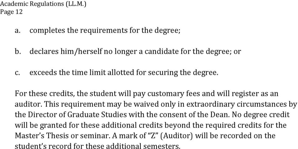 This requirement may be waived only in extraordinary circumstances by the Director of Graduate Studies with the consent of the Dean.