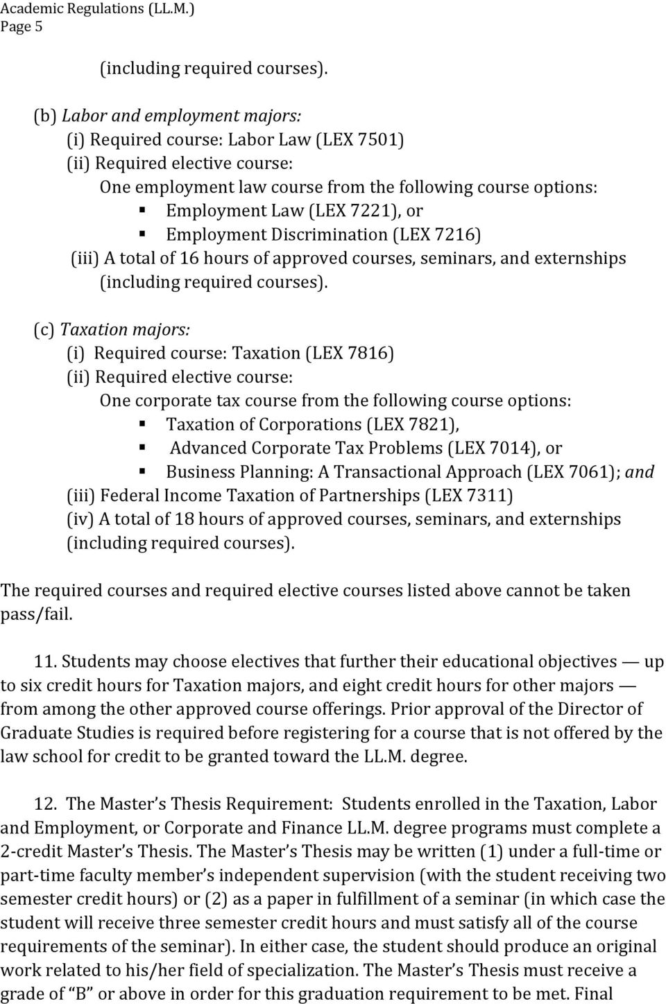 Employment Discrimination (LEX 7216) (iii) A total of 16 hours of approved courses, seminars, and externships (including required courses).