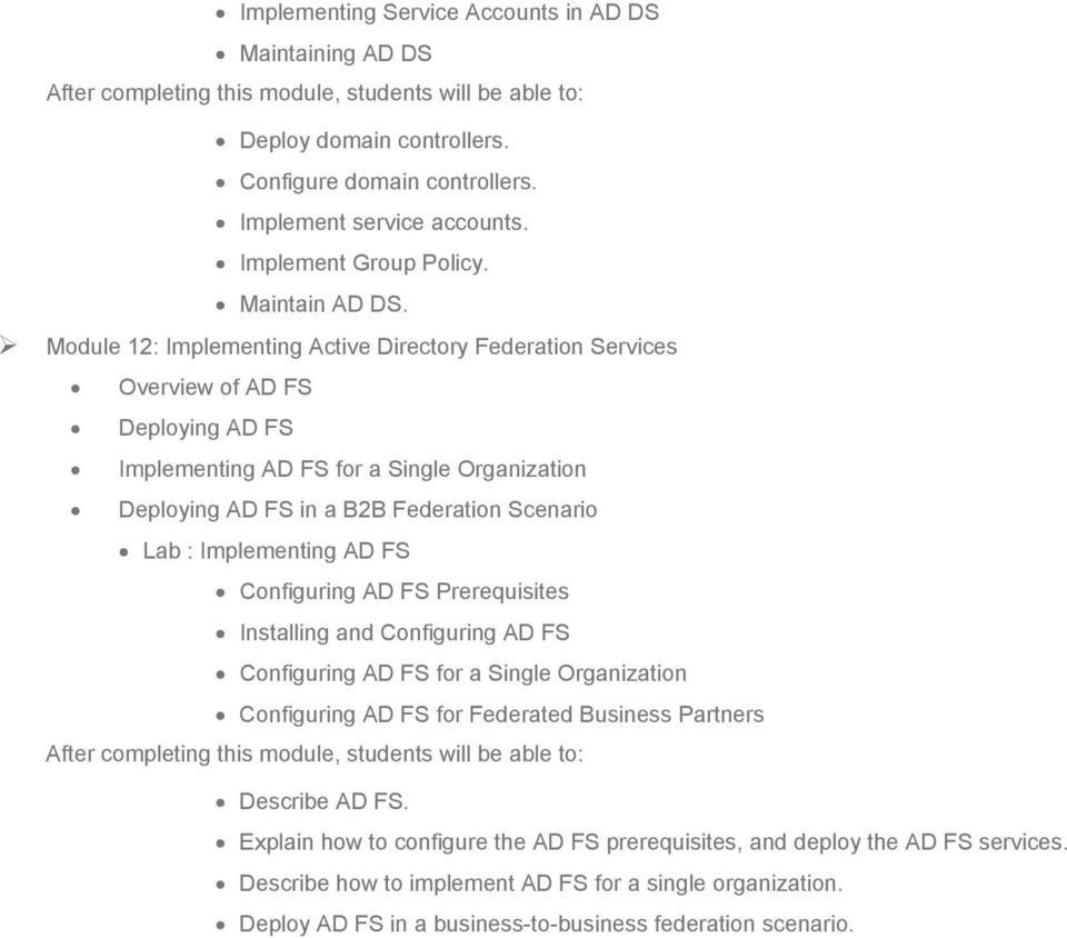 Implementing AD FS Configuring AD FS Prerequisites Installing and Configuring AD FS Configuring AD FS for a Single Organization Configuring AD FS for Federated Business Partners Describe AD