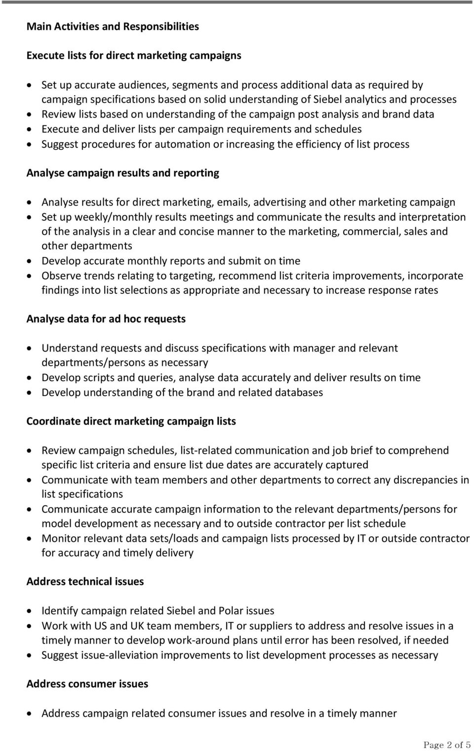 Suggest procedures for automation or increasing the efficiency of list process Analyse campaign results and reporting Analyse results for direct marketing, emails, advertising and other marketing
